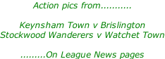 Action pics from...........  Keynsham Town v Brislington Stockwood Wanderers v Watchet Town  .........On League News pages